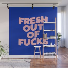 Fresh Out of Fucks Wall Mural