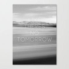 No Tomorrow Canvas Print