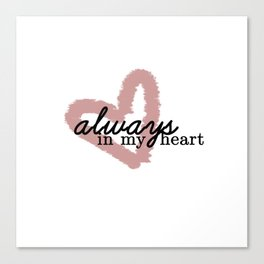 Always In My Heart // Part 1 Canvas Print