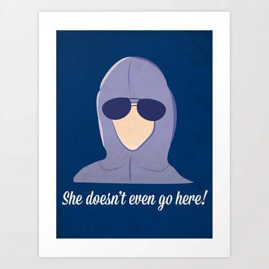 She doesn't even go here!  Art Print