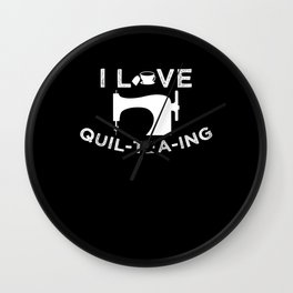 I Love Quilteaing Sewing Quilt Funny Tea Quilter Wall Clock