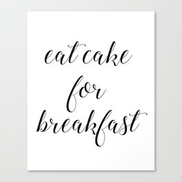 Eat Cake For Breakfast Canvas Print
