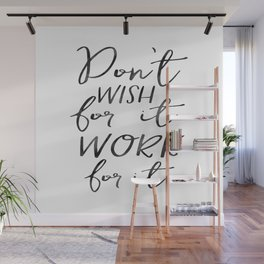 Don't Wish For It Work For It,Inspirational Art,Motivational Quote,Office Sign,Success Quote Wall Mural