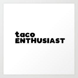 taco enthusiast Art Print