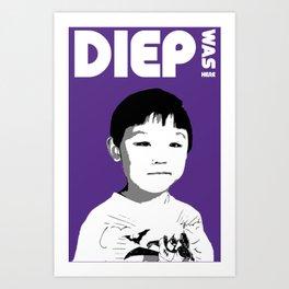 DIEP WAS HERE Art Print