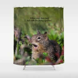 When Your Date... Shower Curtain