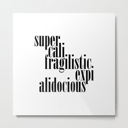 Supercalifragilisticexpialidocious Metal Print