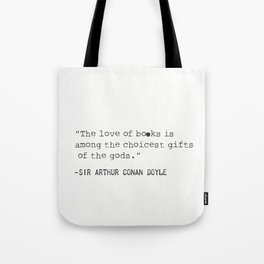 """The love of books is among the choicest gifts of the gods.""   Sir Arthur Conan Doyle Tote Bag"