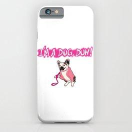 """I'm a Dog, Duh"" iPhone Case"