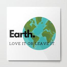 Earth Love It Or Leave It Metal Print