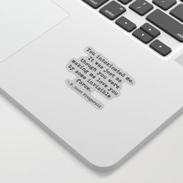 You intoxicated me - Fitzgerald quote Sticker