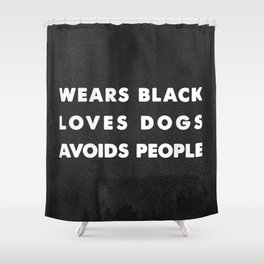 Wears black loves dogs avoids people Shower Curtain