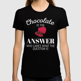 Chocolate Lover Quote Gift Chocolate Is The Answer Gift T-shirt
