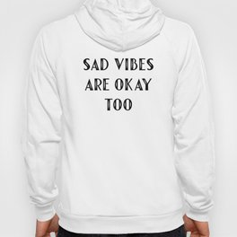 Sad Vibes Are Okay Too Hoody