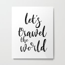 Travel Quote Adventure Quote Typography Print Lets Travel The World Travel Poster Vacation Poster Metal Print