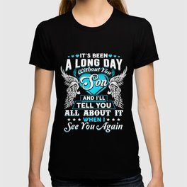 It's been a long day without you son and I'll tell you all about it when I see you again T-shirt