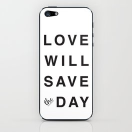 LOVE WILL SAVE THE DAY black and white iPhone Skin
