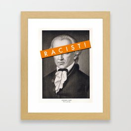Immanuel Kant was a Racist! Framed Art Print