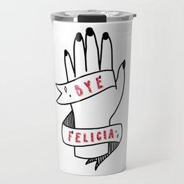 Bye Felicia! Travel Mug