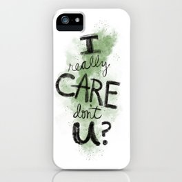 """I Really Care Don't You?"" color-army green iPhone Case"