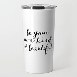 Be Your Own Kind of Beautiful Black and White Typography Poster Motivational Gift for Girlfriend Travel Mug