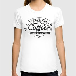 Todays vibe coffee - Funny hand drawn quotes illustration. Funny humor. Life sayings. Sarcastic funny quotes. T-shirt