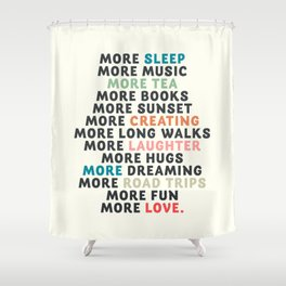 Good vibes quote, more sleep, dreaming, road trips, love, fun, happy life, lettering, laughter Shower Curtain