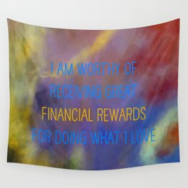 I Am Worthy Of Receiving Great Financial Rewards For Doing What I Love Wall Tapestry