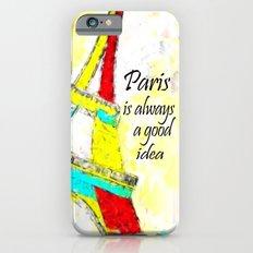 Paris is always a good idea iPhone 6 Slim Case