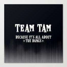 Team Tam Canvas Print