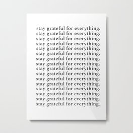 stay grateful for everything Metal Print