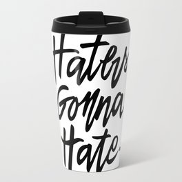 Haters Gonna Hate Travel Mug