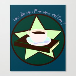 How do you like your coffee? [2] Canvas Print