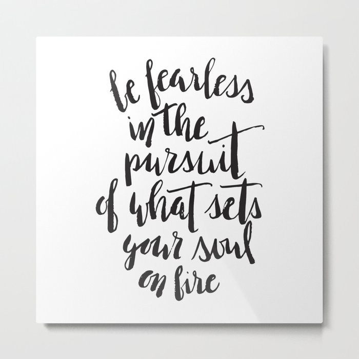 Inspirational Quote Be Fearless in White Metal Print