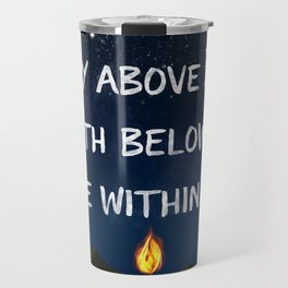 Sky Above Me, Earth Below Me, Fire Within Me Travel Mug