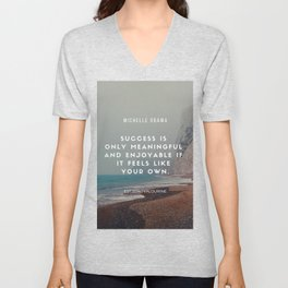 Michelle Obama Motivational Quote | Success is only meaningful & enjoyable if it feels like your own Unisex V-Neck