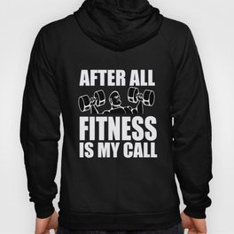 Fitness After All My Call Gym Workout Muscle Gift Hoody