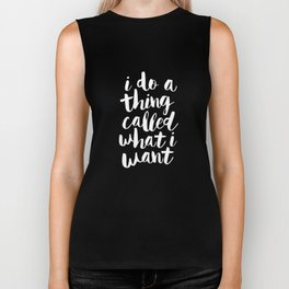 I Do a Thing Called What I Want black and white monochrome typography poster design home wall decor Biker Tank