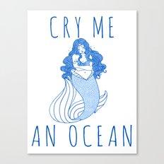 Cry Me an Ocean Canvas Print