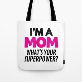 I'M A MOM WHAT'S YOUR SUPERPOWER? Tote Bag