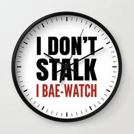 I DON'T STALK, I BAE-WATCH Wall Clock