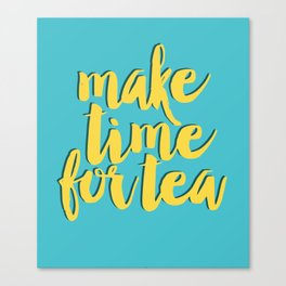 Make time for tea Canvas Print