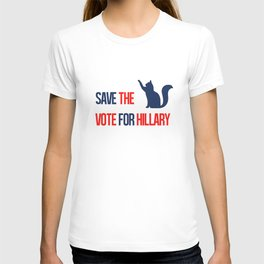 Save the...cats. Vote for Hillary. T-shirt