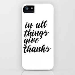 In All Things Give Thanks, Printable Art, Printable Decor, Inspirational Art iPhone Case