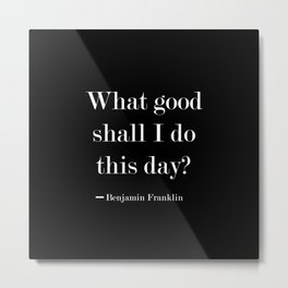 What Good Shall I Do This Day? Metal Print