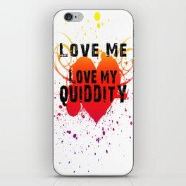 Love Me Love My Quiddity iPhone Skin
