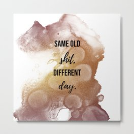 Same old shit, different day - Movie quote collection Metal Print