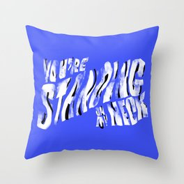 You're Standing On My Neck Throw Pillow