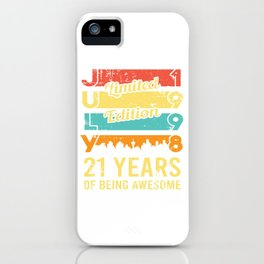 """Birthday Shirt For Those Who Were Born In 1998 """"July Limited Edition 1998 21 Years Of Being Awesome iPhone Case"""
