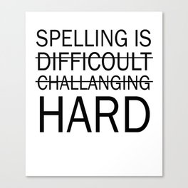 Spelling is Hard Funny Grammar T-shirt Canvas Print